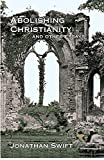 Swift, Jonathan: Abolishing Christianity And Other Essays