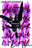 Hirschman, Jack: Only Dreaming Sky: Poems