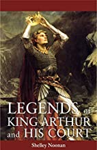 Legends of King Arthur and His Court by…