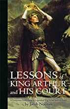 Lessons of King Arthur and His Court by…