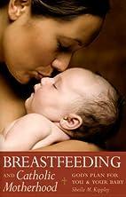 Breastfeeding And Catholic Motherhood: God's…