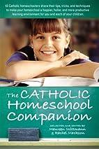 Catholic Homeschool Companion by Maureen…