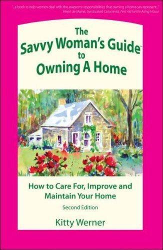 the-savvy-womans-guide-to-owning-a-home-how-to-care-for-improve-and-maintain-your-home