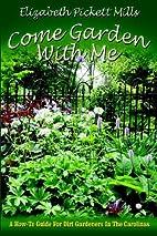 Come Garden with Me by Elizabeth Pickett…