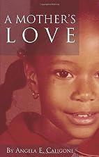 A Mother's Love by Angela E. Caligone