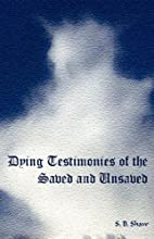 Dying Testimonies of Saved and Unsaved by…
