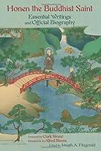 Honen the Buddhist Saint: Essential Writings…