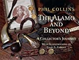 Collins, Phil: The Alamo and Beyond: A Collector's Journey