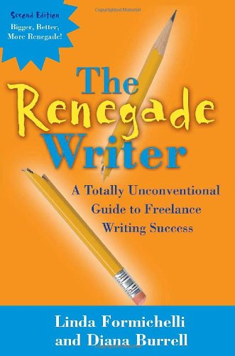 I'm reading The Renegade Writer: A Totally Unconventional Guide to Freelance Writing Success (The Renegade Writer's Freelance Writing series) by Linda Formichelli and Diana Burrel!