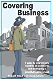 Reed, Robert: Covering Business: A Guide to Aggressively Reporting on Commerce and Developing A Powerful Business Beat