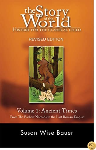 TThe Story of the World: History for the Classical Child: Volume 1: Ancient Times: From the Earliest Nomads to the Last Roman Emperor, Revised Edition