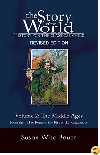 TThe Story of the World: History for the Classical Child: The Middle Ages: From the Fall of Rome to the Rise of the Renaissance (Second Revised Edition) (Vol. 2) (Story of the World)