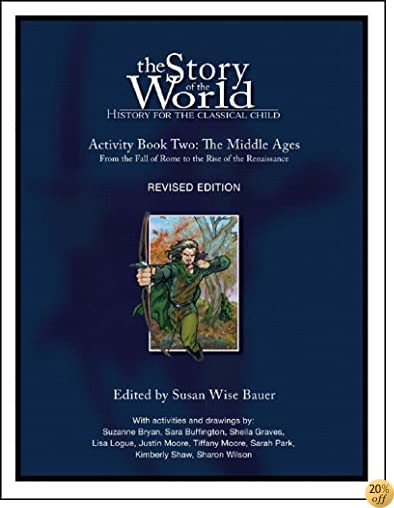 TThe Story of the World: History for the Classical Child, Activity Book 2: The Middle Ages: From the Fall of Rome to the Rise of the Renaissance