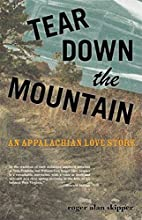 Tear Down the Mountain: An Appalachian Love…