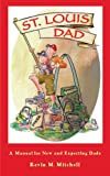Kevin M. Mitchell: St. Louis Dad: A Manual for New and Expecting Dads
