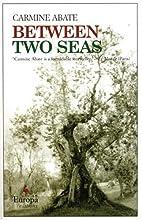 Between Two Seas by Carmine Abate