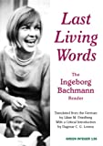 Bachmann, Ingeborg: Last Living Words: The Ingeborg Bachmann Reader (Green Integer)