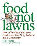 Flores, H. C.: Food Not Lawns: How to Turn Your Yard into a Garden And Your Neighborhood into a Community