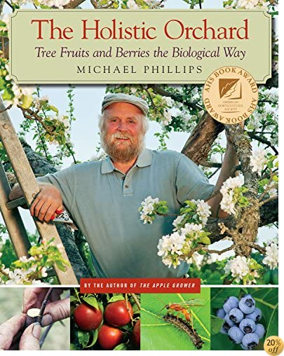 TThe Holistic Orchard: Tree Fruits and Berries the Biological Way
