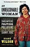 Wilson, Diane: An Unreasonable Woman: A True Story of Shrimpers, Politicos, Polluters, And the Fight for Seadrift, Texas