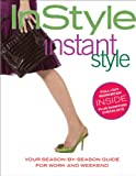 In Style Magazine Editors: InStyle Instant Style: Your Season-by-Season Guide for Work and Weekend