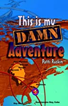This Is My Damn Adventure by Patti Jo Ruskin