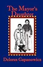 The Mayor's Daughter by Delores…