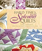 Hard Times, Splendid Quilts: A 1930s…