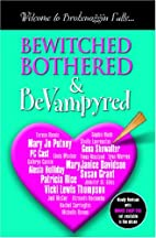 Bewitched, Bothered & BeVampyred [Anthology]…