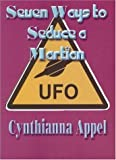 Appel, Cynthianna: Seven Ways to Seduce a Martian