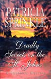 Sprinkle, Patricia: Deadly Secrets On The St. Johns