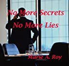 No More Secrets No More Lies by Marie A. Roy
