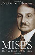 Mises: The Last Knight of Liberalism by…