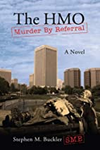 The HMO, Murder By Referral by Stephen M.…