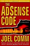 Joel Comm: The AdSense Code: What Google Never Told You About Making Money with AdSense