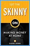 Shinn, Duane: Get the Skinny on Making Money at Home