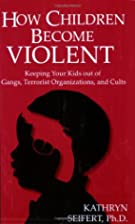 How Children Become Violent: Keeping Your…