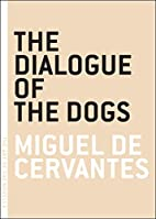 The Dialogue of the Dogs by Miguel de…