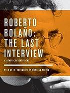 Roberto Bolano: The Last Interview: And…