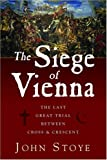 Stoye, John: The Siege of Vienna: The Last Great Trial Between Cross &amp; Crescent
