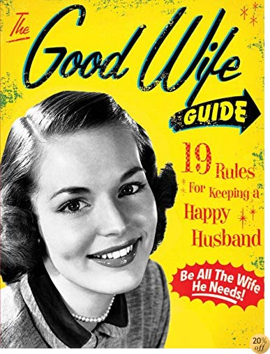 TThe Good Wife Guide: 19 Rules for Keeping a Happy Husband