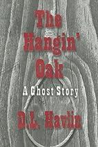 The Hangin' Oak: A Ghost Story by D L Havlin