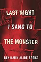 Last Night I Sang to the Monster by Benjamin…