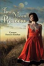 Two Moon Princess by Carmen Ferreiro-Esteban