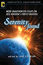 Serenity Found: More Unauthorized Essays on…