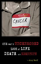 Hello, My Name is NOT Cancer:One Man's…