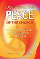 Disturbing the Peace of the Church by Molly…