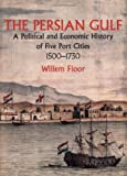 Floor, Willem: The Persian Gulf: A Political and Economic History of Five Port Cities 1500-1730