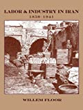 Willem M Floor: Labor and Industry in Iran, 1850-1941