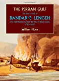 Willem Floor: The Persian Gulf: The Rise and Fall of Bandar-e Lengeh, The Distribution Center for the Arabian Coast, 1750-1930